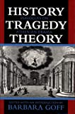 History, Tragedy, Theory : Dialogues on Athenian Drama, , 0292727798