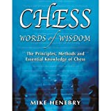 Chess Words Of Wisdom: The Principles, Methods And Essential Knowledge Of Chess-Mike Henebry