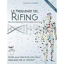 Le frequenze del Rifing - Dalle prime frequenze scoperte da Royal Rife ad oggi.: Guida alla scelta ed uso delle frequenze per lo Spooky2 (Italian Edition)