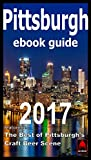 Pittsburgh eBook Guide 2017: Featuring: The Best of Pittsburgh s Craft Beer Scene