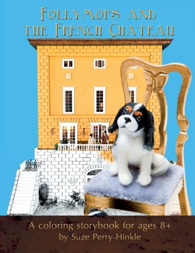Follymops and the French Chateau: A coloring storybook for ages 8+ (Dollhouse Dogs) (Volume 1) pdf epub
