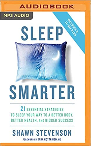 Sleep Smarter 21 Essential Strategies To Sleep Your Way To A Better Body Better Health And Bigger Success Shawn Stevenson Sara Gottfried Md