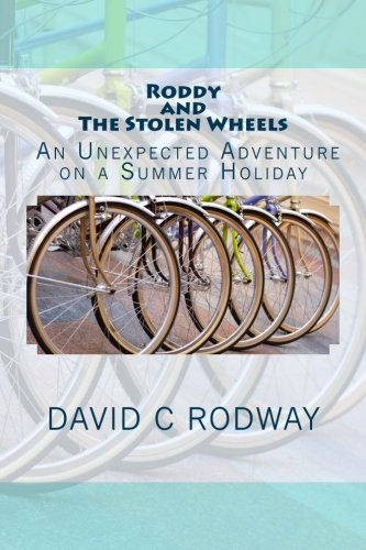 Roddy and The Stolen Wheels: Roddy and The Stolen Wheels: An Unexpected Adventure on a Summer Holiday (Volume 1) pdf