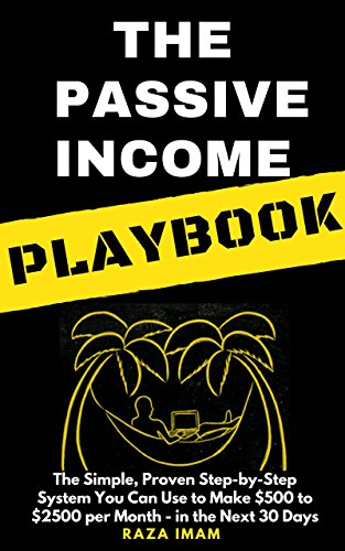 The Passive Income Playbook: The Simple, Proven, Step-by-Step System You Can Use to Make $500 to $2500 per Month of Passive Income - in the Next 30 Days cover