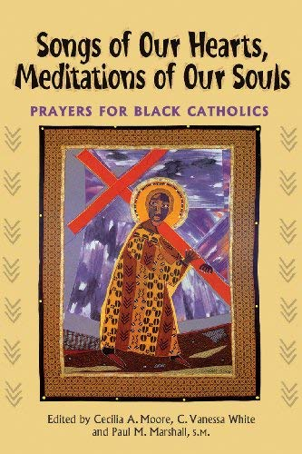 Download Songs of Our Hearts, Meditations of Our Souls: Prayers for Black Catholics PDF