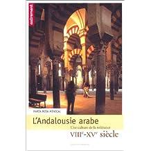 ANDALOUSIE ARABE (L') : UNE CULTURE DE LA TOLÉRANCE VIIIÈME-XVÈME SIÈCLE