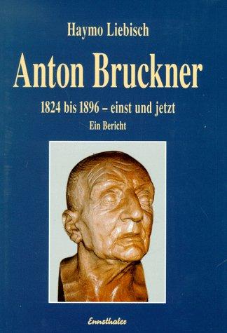 Anton Bruckner: 1824 bis 1896 - einst und jetzt Gebundenes Buch – 1. Januar 1996 Haymo Liebisch Ennsthaler 3850684938 Komponisten u. Interpreten