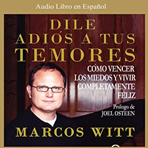 Dile Adios a tus Temores [How to Overcome Fear] Audiobook