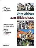 Vom Altbau zum Effizienzhaus: Modernisieren und energetisch sanieren, Planung, Baupraxis, KfW-Standards, EnEV 2014