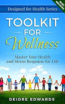 Toolkit for Wellness: Master Your Health and Stress Response for Life by [Edwards, Deidre]