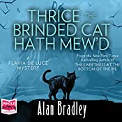 Thrice the Brinded Cat Hath Mew'd: Flavia de Luce, Book 8 | Alan Bradley