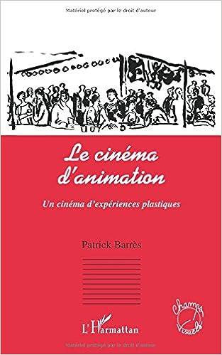 Le Cinéma D'animation : Un Cinéma D'expériences Plastiques por Patrick Barrès epub