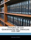 Historia de Los Gobernantes Del Paraguay, 1535-1887, Antonio Zinny, 1142226700