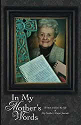 In My Mother's Words: Sharing the Gift of My Mother's Prayer Journals