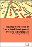 Development Trend of Private Land Development Projects in Bangladesh, Kausik Das, 3639271769