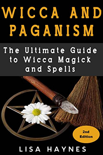 Wicca: Magick, Spells, Wicca Magick & Paganism 2nd Edition (wicca for beginners, magick spells & Candle Magic Book 1)