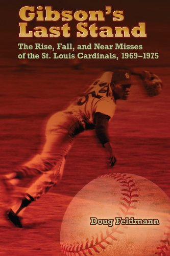 Gibson's Last Stand: The Rise, Fall, and Near Misses of the St. Louis Cardinals, 1969-1975 (Sports and American Culture) ()