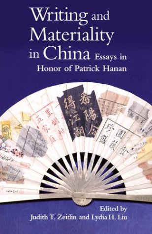Read Online Writing and Materiality in China: Essays in Honor of Patrick Hanan (Harvard-Yenching Institute Monograph Series) PDF