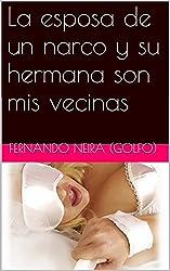 La esposa de un narco y su hermana son mis vecinas (Spanish Edition)