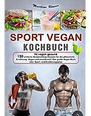 SPORT VEGAN KOCHBUCH – fit vegan gesund: 120 einfache Bodybuilding Rezepte für die pflanzliche Ernährung. Vegan und eiweißreich! Das große Vegan Buch inkl. Sport- und Ernährungsplan
