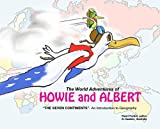 "THE WORLD ADVENTURES OF HOWIE AND ALBERT: ""THE SEVEN CONTINENTS"" (An introduction to Geography) (ASIA Book 1)"