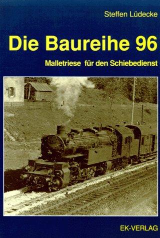 Die Baureihe 96: Malletriese für den Schiebedienst
