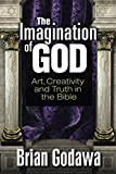 The Imagination of God: Art, Creativity and Truth