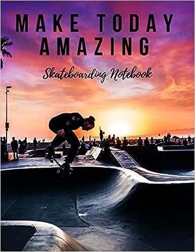 Descargar PDF Gratis Make Today Amazing: Skateboarding Notebook, Motivational Notebook, Composition Notebook, Log Book, Diary For Athletes