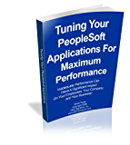 Tuning Your PeopleSoft Environment for Maximum Performance (English Edition)
