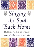 Singing the Soul Back Home, Caitlín Matthews and Matthews, 1859061036