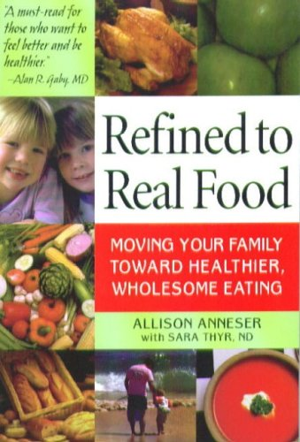 Refined to Real Food: Moving Your Family Toward Healthier, W