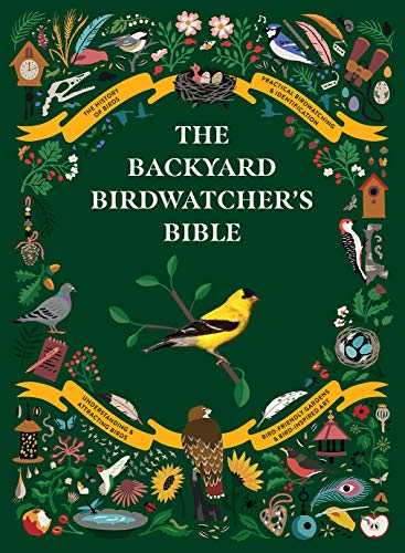 Book Cover: The Backyard Birdwatcher's Bible: Birds, Behaviors, Habitats, Identification, Art & Other Home Crafts
