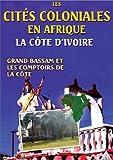 Les Cités coloniales en Afrique : Grand Bassam et les comptoirs de la Côte dIvoire