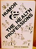 Humor and the Health Professions, Vera M. Robinson, 0913590495