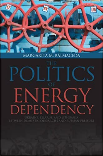 Book Politics of Energy Dependency: Ukraine, Belarus, and Lithuania between Domestic Oligarchs and Russian Pressure (Studies in Comparative Political Economy and Public Policy)