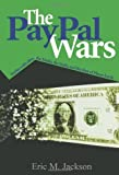 The PayPal Wars: Battles with eBay, the Media, the Mafia, and the Rest of Planet Earth by Eric M. Jackson (2004-09-21)