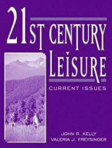 21st Century Leisure: Current Issues John R. Kelly and Valeria J. Freysinger