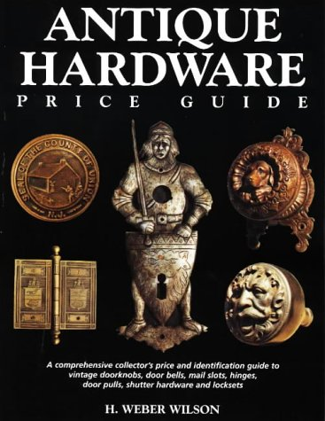 Hardware Price Guide - Antique Hardware Price Guide: A Comprehensive Collector's Price Guide and Identification Guide to Vintage Doorknobs, Door Bells, Mail Slots, Hinges, Door Pulls, Shutter Hardware and Lockets