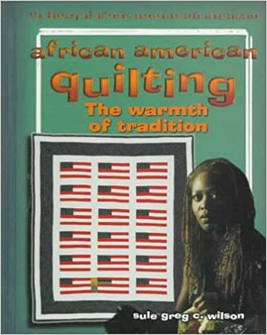 African American Quilting: The Warmth of Tradition (The Library of African American Arts and Culture), Sule Greg C. Wilson