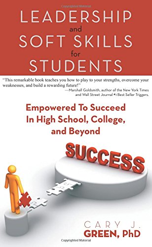 Leadership And Soft Skills For Students: Empowered To Succeed In High School, College, And Beyond [Green, Cary J.] (Tapa Blanda)