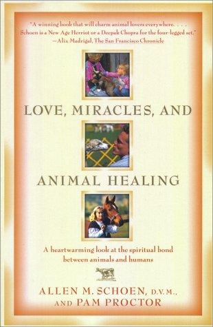 Love, Miracles, and Animal Healing: A heartwarming look at the spiritual bond between animals and humans
