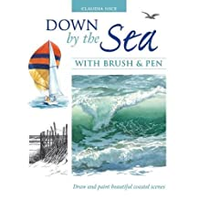 Down by the Sea with Brush and Pen: Draw and Paint Beautiful Coastal Scenes