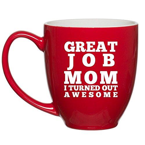 HUHG Great Job Mom I Turned Out Awesome Funny Coffee Mug - 15 oz Red Bistro Mug Birthday Christmas Gifts