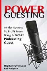 Power Guesting: Insider Secrets To Profit From Being A Great Podcasting Guest Paperback
