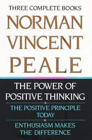 Norman Vincent Peale: Three Complete Books: The Power of Positive Thinking; The Positive Principle Today; Enthusiasm Mak