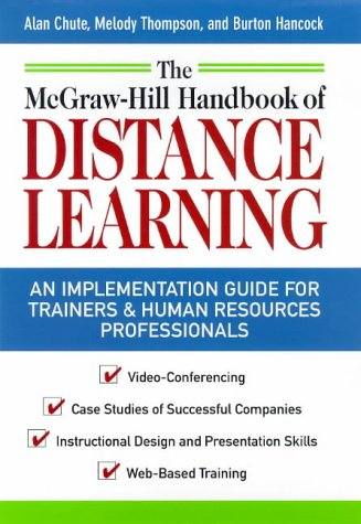 The McGraw-Hill Handbook of Distance Learning: A ``How to Get Started Guide'' for Trainers and Human Resources Professionals