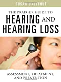 The Praeger Guide to Hearing and Hearing Loss, Susan Dalebout, 0313364761