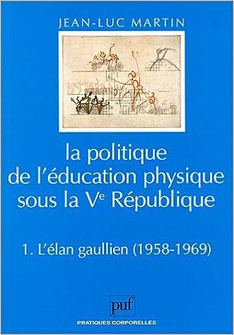 Téléchargement La Politique de l'éducation physique sous la Ve République, tome 1 : L'Elan gaullien (1958-1969) pdf epub
