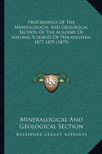 Download Proceedings Of The Mineralogical And Geological Section Of The Academy Of Natural Sciences Of Philadelphia, 1877-1879 (1879) PDF
