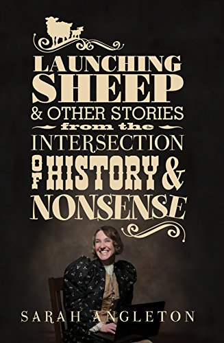 Launching Sheep: & Other Stories from the Intersection of History and Nonsense by [Angleton, Sarah]